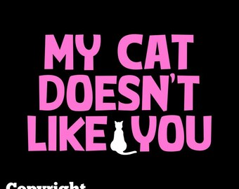 My Cat Doesn't Like You - Women's Fitted T-shirt | ladies shirt for cat lovers | kitty cats, kittens & kitties shirt for the crazy cat lady