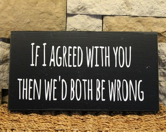 "1 ""If I Agreed With You"" Primitive Sign"