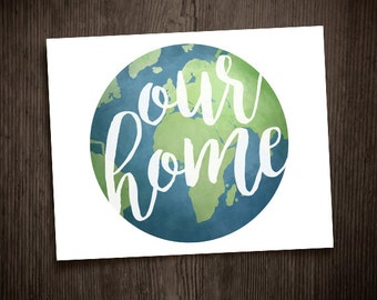 Our Home Digital 8x10 Printable Poster Planet Earth Happy Earth Day Space Illustration Typography Love Our World Environment Mother Nature