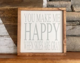 "You make me happy when skies are gray | 14""x14"" Wood Sign 