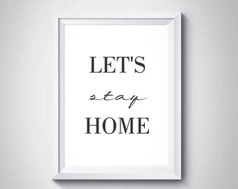 Let's Stay Home, Let's Stay Home Print, Let's Stay Home Poster, Modern Typography Print, Black and White, Calligraphy, Wall Art, #HQB&W007