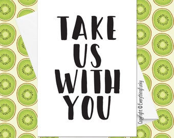 Take Us With You / Adult Humour Card / Alternative Greeting Card / New Job Card / Humorous Leaving Work Card / Humorous Card