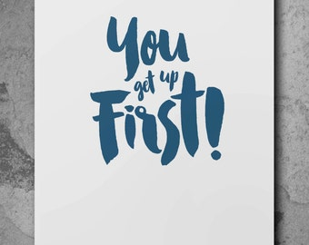 You Get Up First DOWNLOAD PRINT | Quote Poster | Typography Print | Brush Text Art | A4 | A3