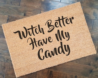 Witch Better Have My Candy Doormat/ Welcome Mat