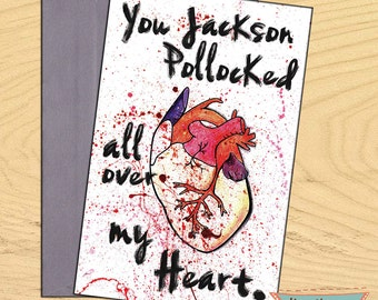 You Jackson Pollocked All Over My Heart, Illustration greetings love friendship birthday blank funny pun card