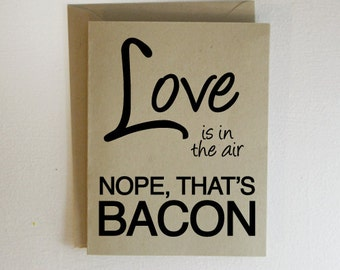 Love is in the Air Nope That's Bacon Valentines Card