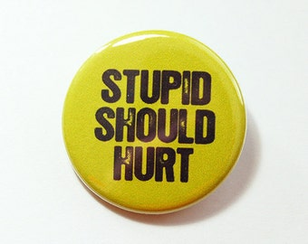 Stupid Should Hurt, Pinback buttons, Lapel Pin, Funny Pin, Humor, Funny Saying (4306)