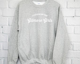 I'd Rather Be Watching Gilmore Girls SweatShirt, Gilmore Girls Shirt, Lorelai Gilmore, Rory Gilmore, Gilmore Girls Tee, Gilmore Shirt