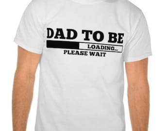 Dad to Be Now Loading, Dad to Be Shirt, Father to be Shirt