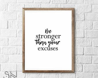 Be stronger than your excuses Wall Art Motivational Art Print INSTANT DOWNLOAD printable art 3 sizes High Quality JPG Included
