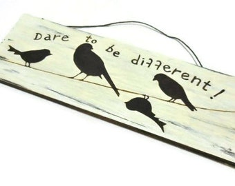 Birds On A Wire Sign | Dare To Be Different Sign | Hand Painted Sign