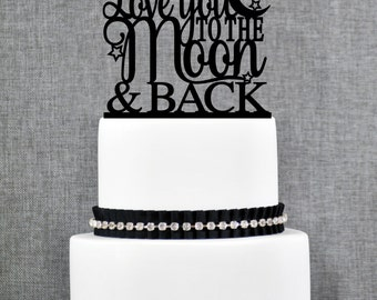 Love You To The Moon and Back Wedding Cake topper, Love You To The Moon and Back with Stars and Moon Cake Topper- (T150)
