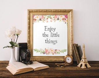 Enjoy the little things Quote Typography Print Floral Quote Wall Art Dorm Decor Office Wall Art 8x10