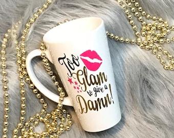 to glam to give a damn tall latte coffee mug, too glam, glamorous, tall coffee mug, latte mug, cute coffee mug, coffee life, coffee gifts