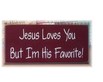 Jesus loves you but I'm his favorite primitive wood sign