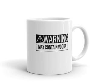 Warning May Contain Vodka Mug-Vodka Coffee Cup-Vodka Gifts-Vodka Coffee Mug-Russian Vodka Glass-Alcohol Gifts-Alcohol Mug-Alcohol Coffee Mug