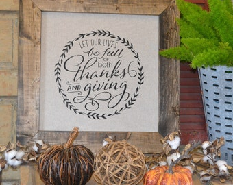 Seasonal  Let Our Lives be full of Thanks and Giving Hand Painted sign on off white mat with a wood stained frame (21 in by 21 in)