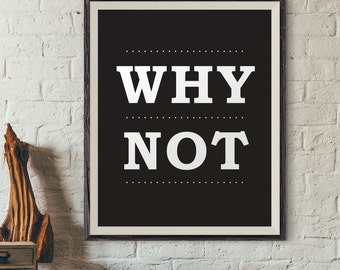 Why not, quote poster, quote print, quote wall art, printable quote, printable wall art, hi quality prints, digital print, 8x10 printable