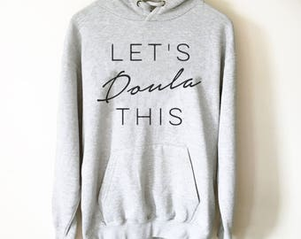 Let's Doula This Hoodie - Midwife Shirt, Midwife Life, Midwife Student, Funny Midwife Gift, Doula Gift, Doula Shirt