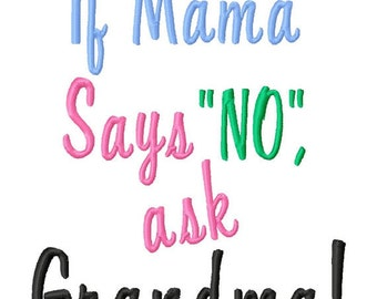 If mama says No ask Grandma!! Embroidered Shirt, Bodysuit, Burp Cloth, Dish Towel and more!