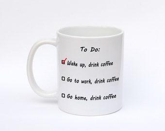 Funny Coffee mug, To do list, Coffee Coffee and more Coffee