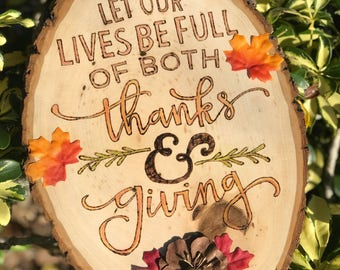 Let us be full of thanks and giving wood burned wood slice rustic decor