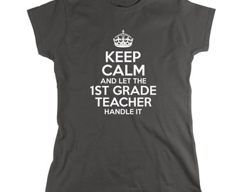 Keep Calm And Let The 1st Grade Teacher Handle It Shirt - Teacher Gift Idea, educator, Christmas, teacher assistant - ID: 1923