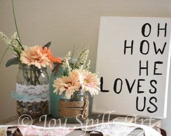 Oh How He Loves Us by Joy Spills Art {9x12 original acrylic art on canvas}