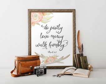 Micah 6, Micah 6:8, Do Justly, Love Mercy, and Walk Humbly, Bible Verse, Micah 6 8, Floral Bible Verse, Micah 6 8 Print, Mercy and Love