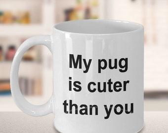 """Pug Mug - Gift for Pug Owners - """"My pug is cuter than your"""" Mug"""