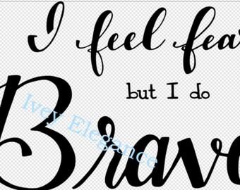 I feel fear but I do Brave - Hand Lettered - Digital SVG Instant Download