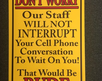 Don't Worry Will Not Interupt Your Phone Conversation to Wait On You 12 inch by 18 inch Metal Sign