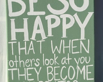 Be so happy that when others look at you they become happy too painting