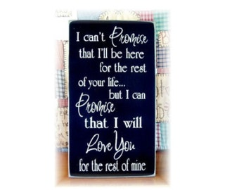 I can't promise that I will be here for the rest of your life ... I will love you for the rest of mine wood typography sign