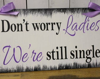 Don't Worry LADIES/We're Still Single Sign/Photo Pro/Great Shower Gift/Light Weight/ring Bearers Sign/Wedding Sign/Wood/Hand Painted