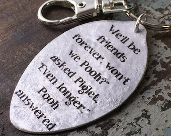 Winnie the Pooh We'll be friends forever, won't we Pooh?  asked Piglet.  Even longer, Pooh answered keychain, Gift for friend, sister, mom
