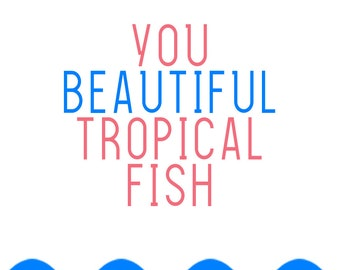 "Galentine's Day Card - ""You Beautiful Tropical Fish"""