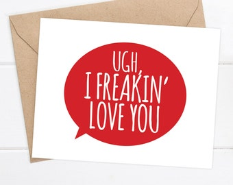 Boyfriend Card / Funny Boyfriend Card / Funny Card / Girlfriend / Quirky Snarky Card / UGH, I freakin' love you