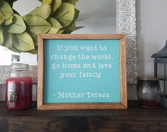 If you want to change the world go home and love your family, Mother Teresa, framed wood sign, farmhouse style, rustic decor