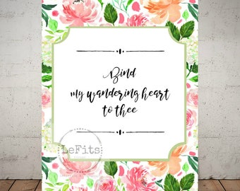 Bind my wandering heart to thee, Come Thou Fount of Every Blessing verse printable, watercolor floral digital art, 8x10 instant download