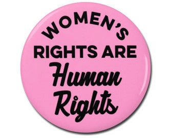 "Women's Rights Are Human Rights 1.25"" or 2.25"" Pinback Pin Button Badge Female Empowerment Empowered Woman Feminist Girl Power"