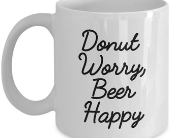 Donut Worry, Beer Happy Gift Mug - Doughnut and Beer Fans/Lovers Coffee Cup