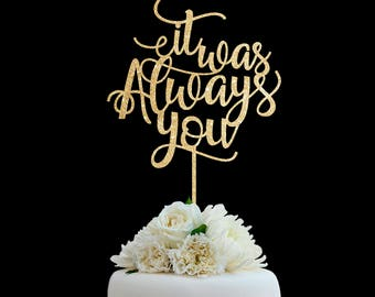 Customized Wedding Cake Topper, Personalized Cake Topper for Wedding,Custom Personalized Wedding Cake Topper It Was Always You Cake Topper17