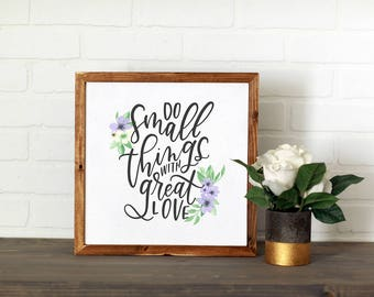 Small Things, Great Love    DWELL Sign