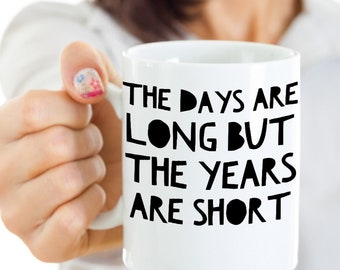 Mom Mug Mother's Day Gift For Mom Friend Daughter- Funny And Inspirational Coffee Mug- The Days Are Long But The Years Are Short Coffee Cup