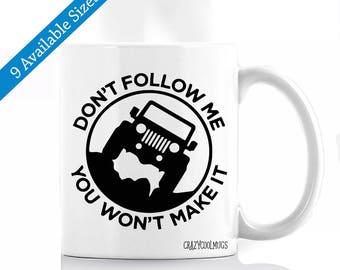 Don't Follow Me You Won't Make It Coffee Mug - Jeep Humor