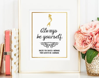 Always Be Yourself. Unless you can be a mermaid. Then always be a mermaid. Printable wall art decor (digital download - JPG) faux gold foil