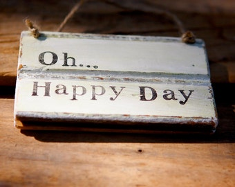 Rustic Sign- Oh Happy Day - Hymn Quotes - Inspirational Sign