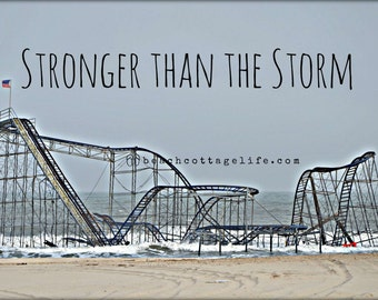 Stronger than the Storm / Sandy New Jersey Roller Coaster Seaside Heights Hurricane Superstorm Park Boardwalk inspirational quote beach