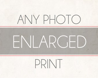 Any Print, Fine Art Photography, Enlarged Photo